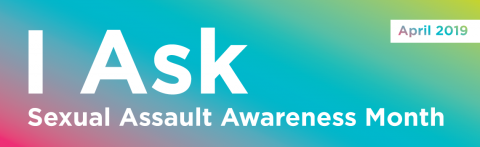 Image reading I Ask, Sexual Assault Awareness Month, April 2019