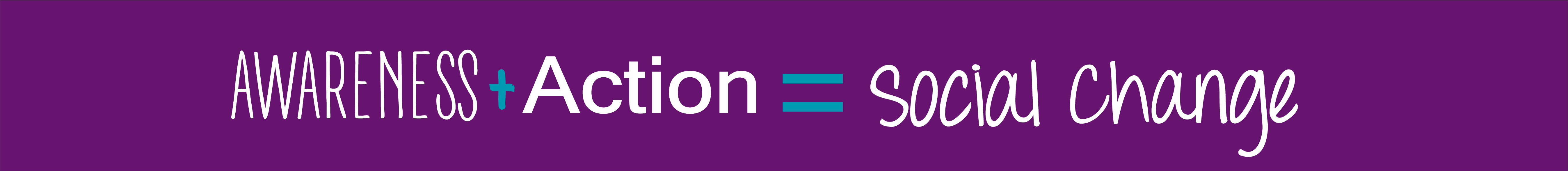 Purple banner with the text Action + Awareness = Social Change