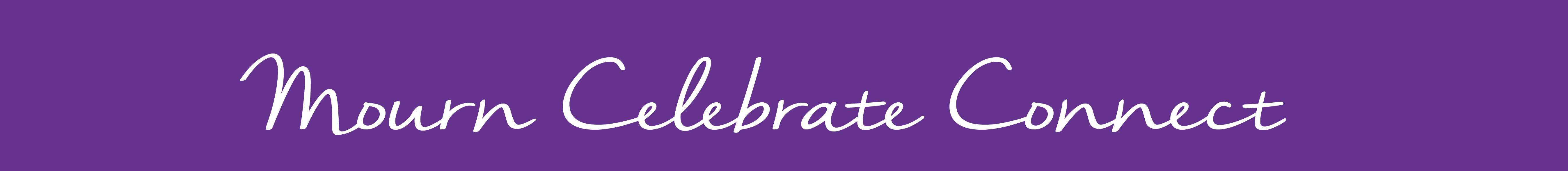 Purple banner with script like text that reads Mourn Celebrate Connects