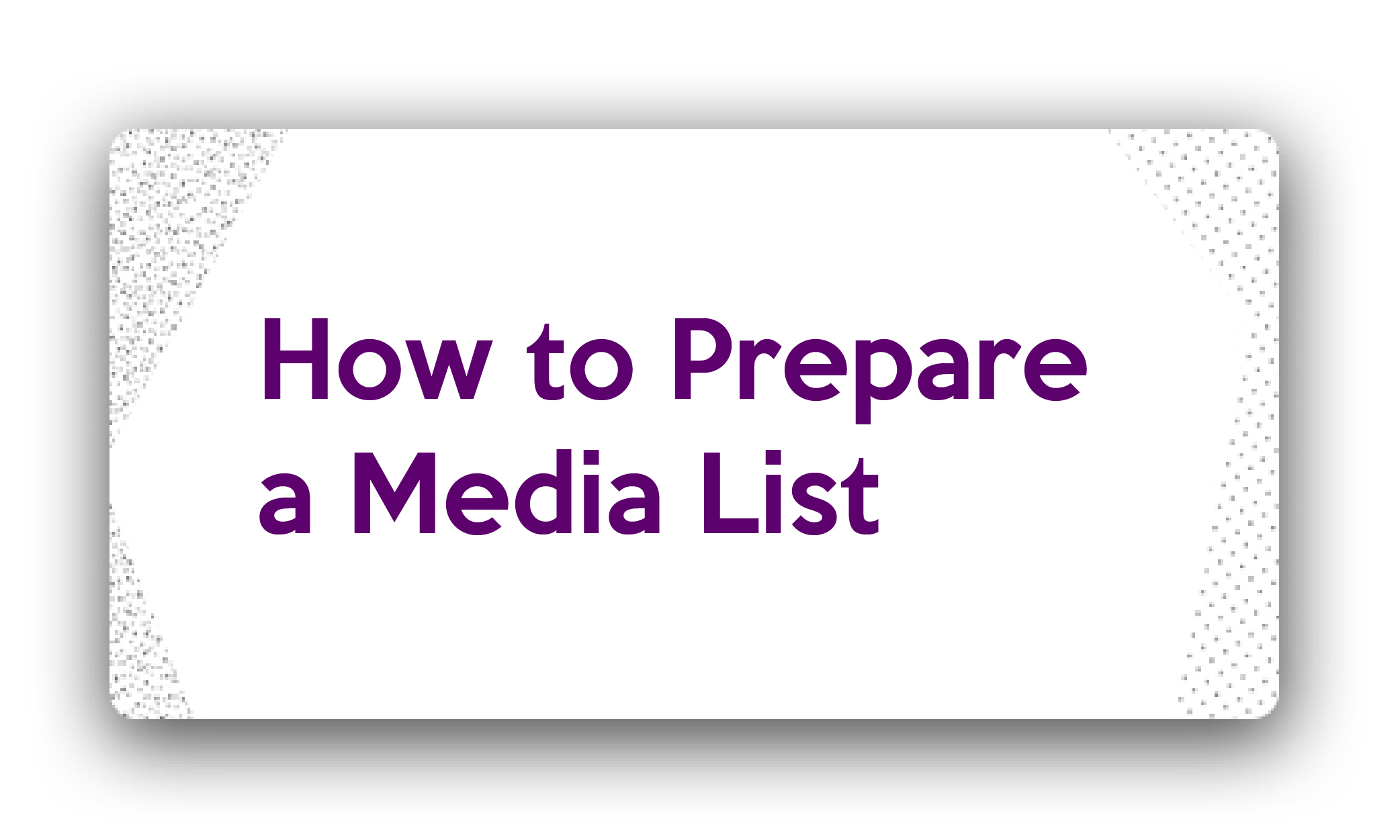 Title- How to Prepare a Media List